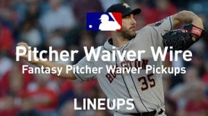 MLB Waiver Wire Pitcher Pickups Week 22