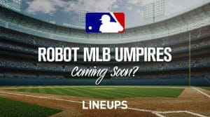 Robot MLB Umpires are Coming!  Whether you like it or not