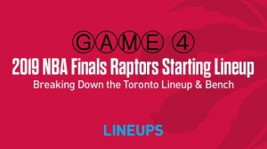 Breaking Down the Toronto Raptors Game 4 Starting Lineup in the NBA Finals