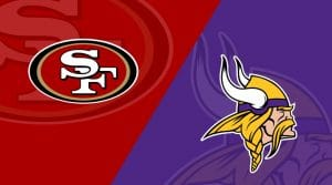 Minnesota Vikings at San Fransisco 49ers Matchup Preview 1/11/20: Analysis, Betting Corner