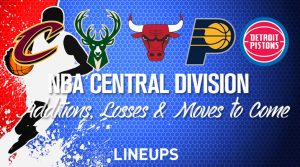 NBA Central Division Team Additions, Losses & Moves to Come: Bucks, Bulls, Cavaliers, Pacers, Pistons