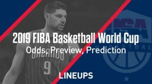 2019 FIBA Basketball World Cup: Odds to Win, Preview, Prediction