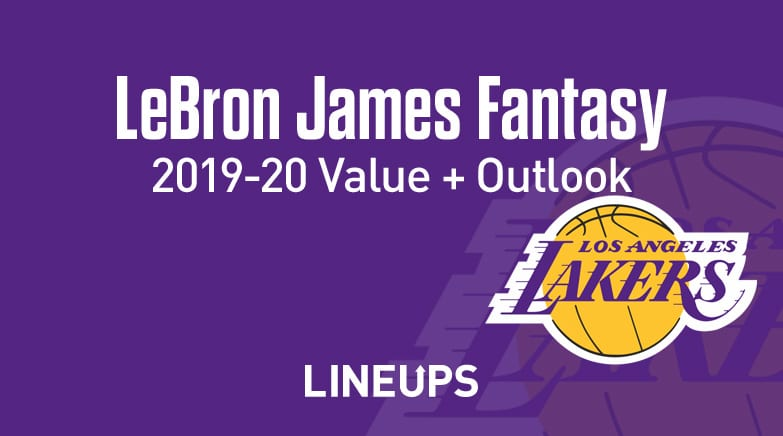 lebron james fantasy value, outlook 2019