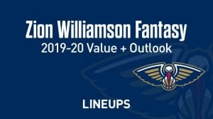 Zion Williamson Fantasy Outlook & Value 2019-2020