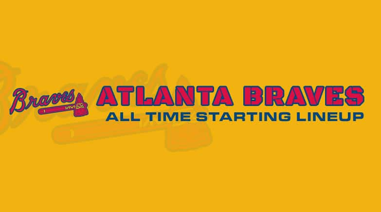 atlanta braves - all time starting lineup