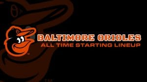 Baltimore Orioles All-Time Starting Lineup/ Roster