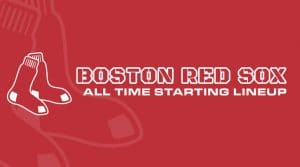 Boston Red Sox All-Time Starting Lineup/Roster