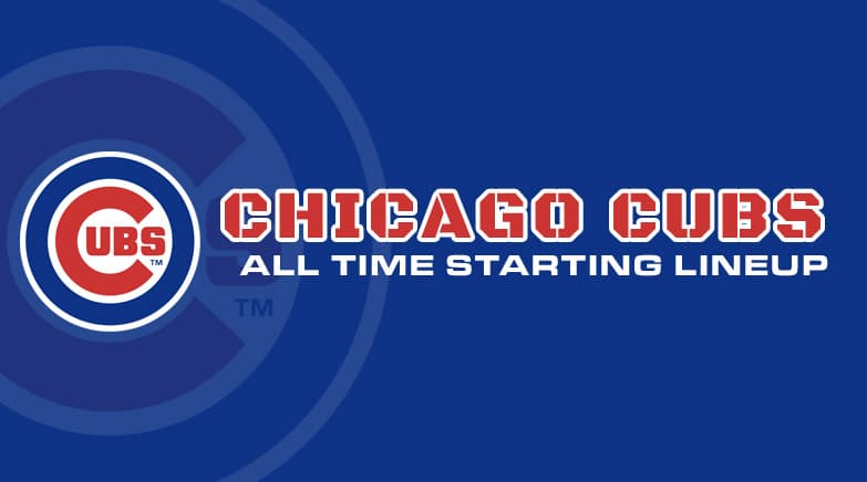 chicago cubs - all time starting lineup