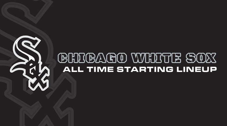 chicago white sox - all time starting lineup