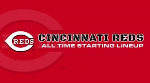 Cincinnati Reds All-Time Lineup/ Roster