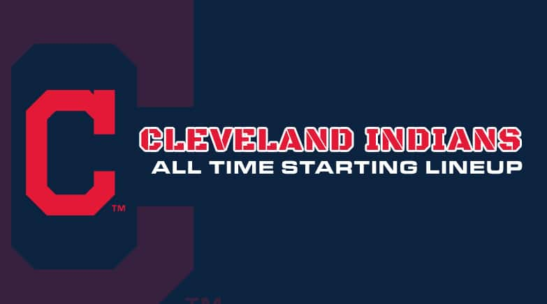 cleveland indians - all time starting lineup
