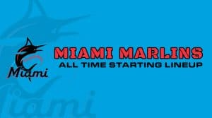 Miami Marlins All-Time Starting Lineup/Roster