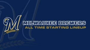Milwaukee Brewers All-Time Starting Lineup/Roster