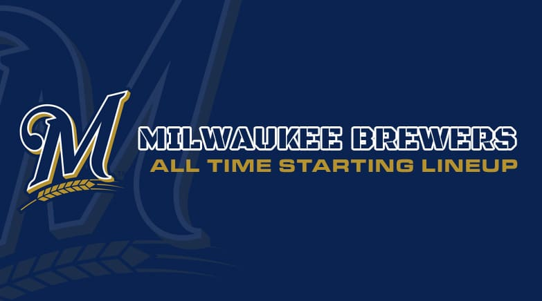 milwaukee brewers - all time starting lineup