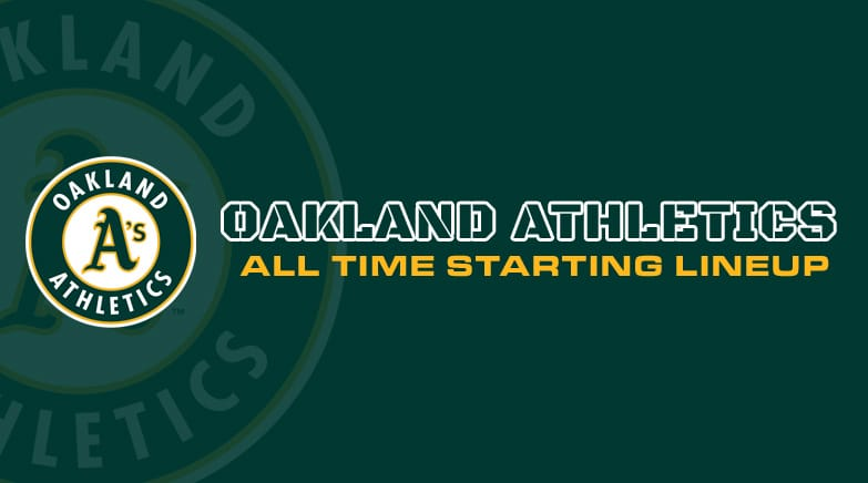 oakland athletics - all time starting lineup