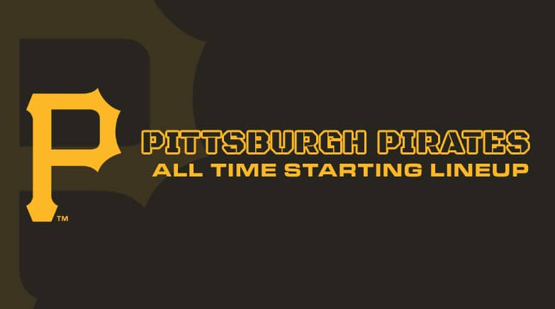 pittsburgh pirates - all time starting lineup