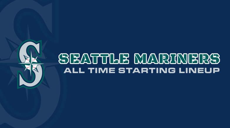 seattle mariners - all time starting lineup