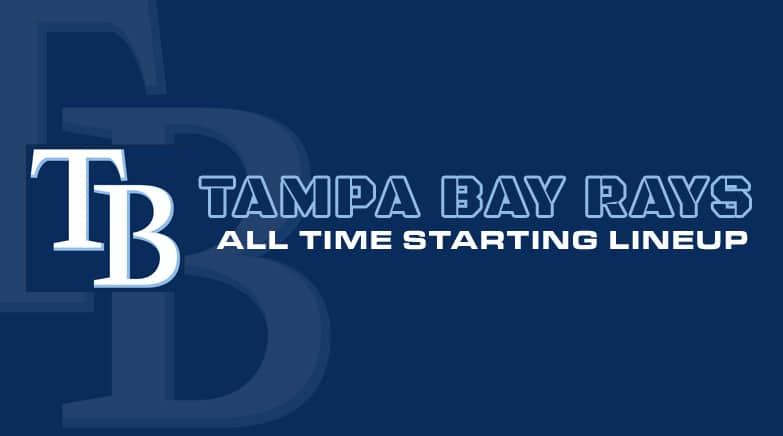 tampa bay rays - all time starting lineup