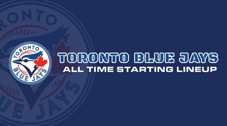 toronto blue jays - all time starting lineup