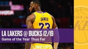 Los Angeles Lakers @ Milwaukee Bucks 12/19: The Game of the Year So Far