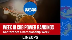 Week 18 College Basketball Power Rankings