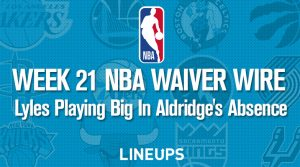 Week 21 NBA Waiver Wire Adds: Trey Lyles Playing Big In Aldridge's Absence