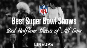 Best Super Bowl Halftime Shows of All-Time