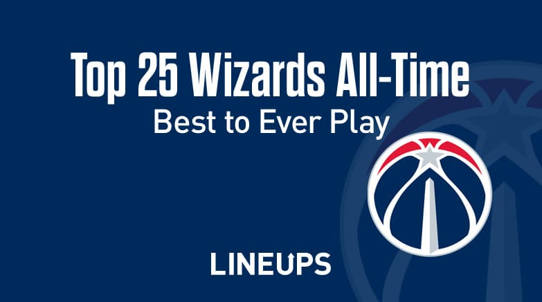 Top 25 Washington Wizards Of All Time