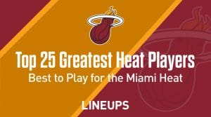 Top 25 Greatest Miami Heat Players