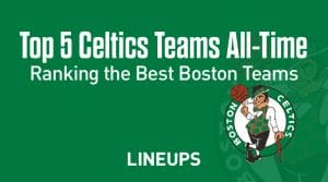 Top 5 Boston Celtics Teams of All-Time