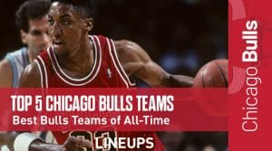 Top 5 Chicago Bulls Teams of All-Time