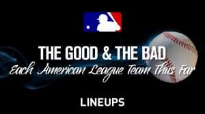 MLB Storylines: The Good And The Bad From Each AL Team So Far