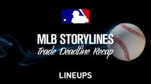 MLB Storylines: Trade Deadline Recap