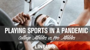 Playing in a Pandemic: The Difference Between Playing Pro and College Sports in 2020-21