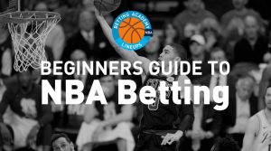 NBA Betting Strategy Guide 2019: Beginner Tips Included