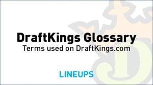 DraftKings Glossary: Guide to DraftKings Terminology