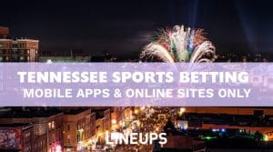 Tennessee Sports Betting 2020: Mobile Apps & Online Sites Only