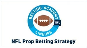 NFL Prop Betting Overview and Strategy