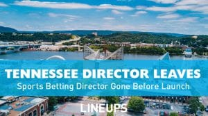 Director of Tennessee Sports Betting Leaves before Launch