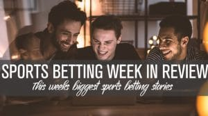 Sports Betting Week in Review