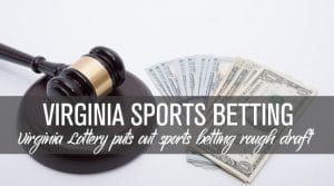Virginia Lottery Writes Up Sports Betting Rough Draft