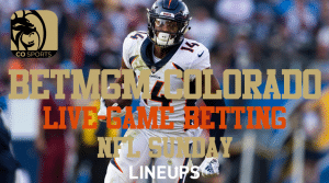 BetMGM Colorado Allowing Live-Game Betting for This NFL Sunday