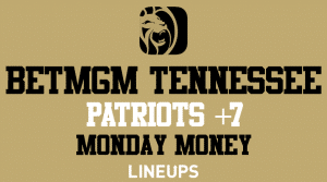 Get Patriots +7 With BetMGM Tennessee and Join the Money Monday Club