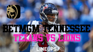 Texans and Lions Odds Breakdown for BetMGM Tennessee