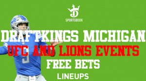UFC, Lions Highlight Events for DraftKings! Michigan Get $200 of Free Bets Today!