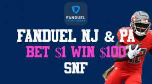 FanDuel Offer For Pennsylvania and New Jersey: Bet $1 Win $100 on SNF