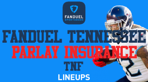 FanDuel Tennessee: Same Game Parlay Insurance & Thursday Night NFL Odds