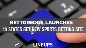 New Sports Betting Site: BettorEdge Launches in 40 States