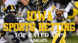 Iowa Sports Betting- Best Legal Mobile Sportsbook Apps 2021