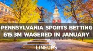 Pennsylvania Sports Betting: Record High Numbers in January, 615.3M Wagered